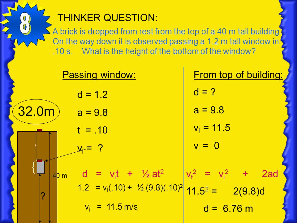 THINKER QUESTION: A brick is dropped from rest from the top of a 40 m tall building. On the way down it is observed passing a 1.2 m tall window in.10