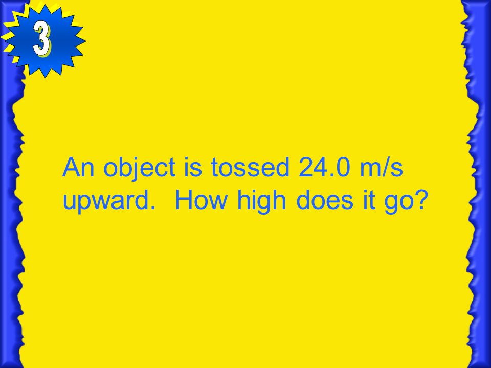 An object is tossed 24.0 m/s upward. How high does it go?