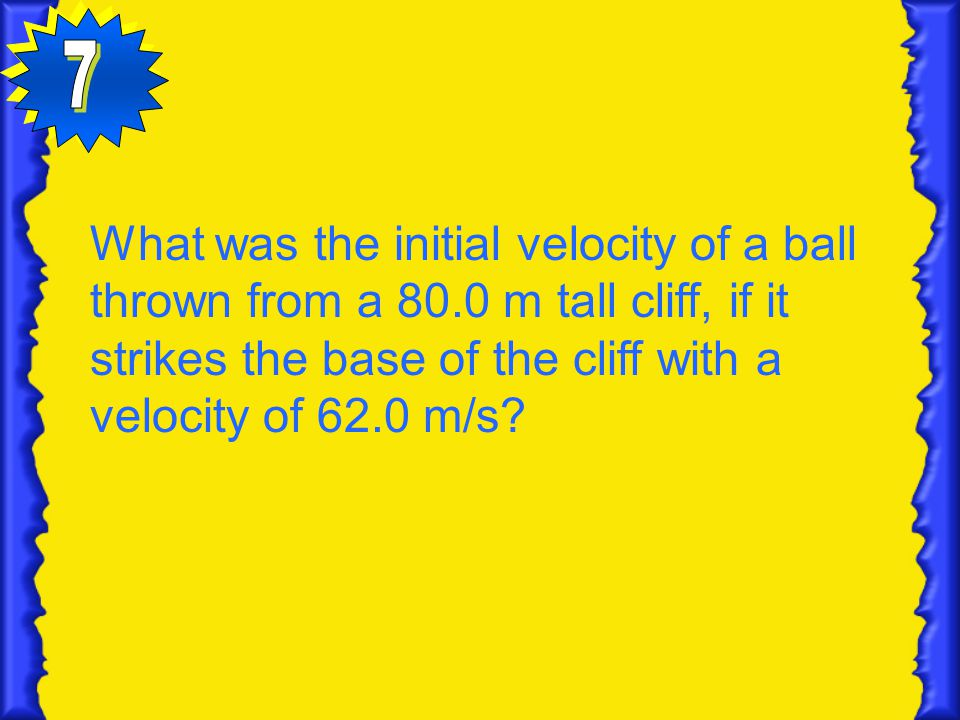What was the initial velocity of a ball thrown from a 80.0 m tall cliff, if it strikes the base of the cliff with a velocity of 62.0 m/s