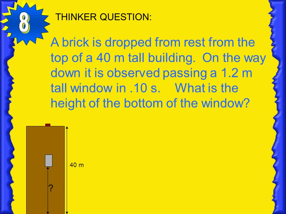 THINKER QUESTION: A brick is dropped from rest from the top of a 40 m tall building.