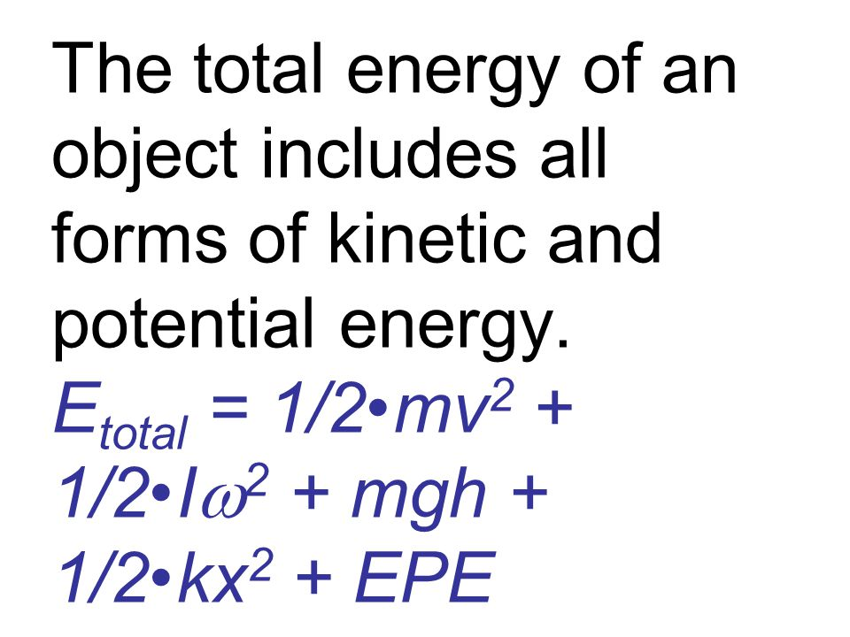 The total energy of an object includes all forms of kinetic and potential energy.