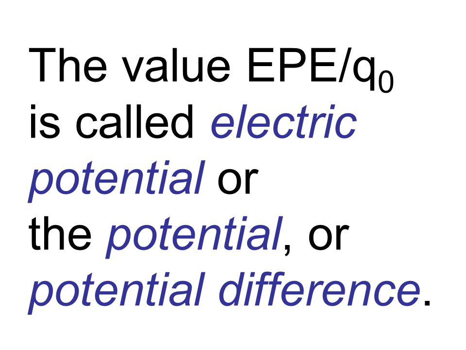 The electric potential V at a given point is the electric potential energy EPE of a small test charge q 0 situated at that point divided by the charge itself: V = EPE/ q 0 The unit is the joule/coulomb = volt (V).