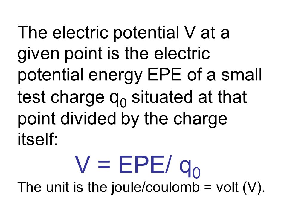 The electric potential difference between two points is: V final - V initial = EPE final /q 0 - EPE initial /q 0 = -W/q 0 or, ∆V = ∆(EPE)/q 0 = -W/q 0