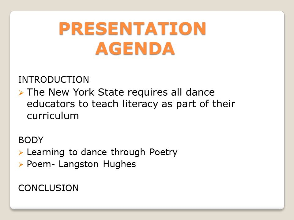 PRESENTATION AGENDA INTRODUCTION  The New York State requires all dance educators to teach literacy as part of their curriculum BODY  Learning to dance through Poetry  Poem- Langston Hughes CONCLUSION