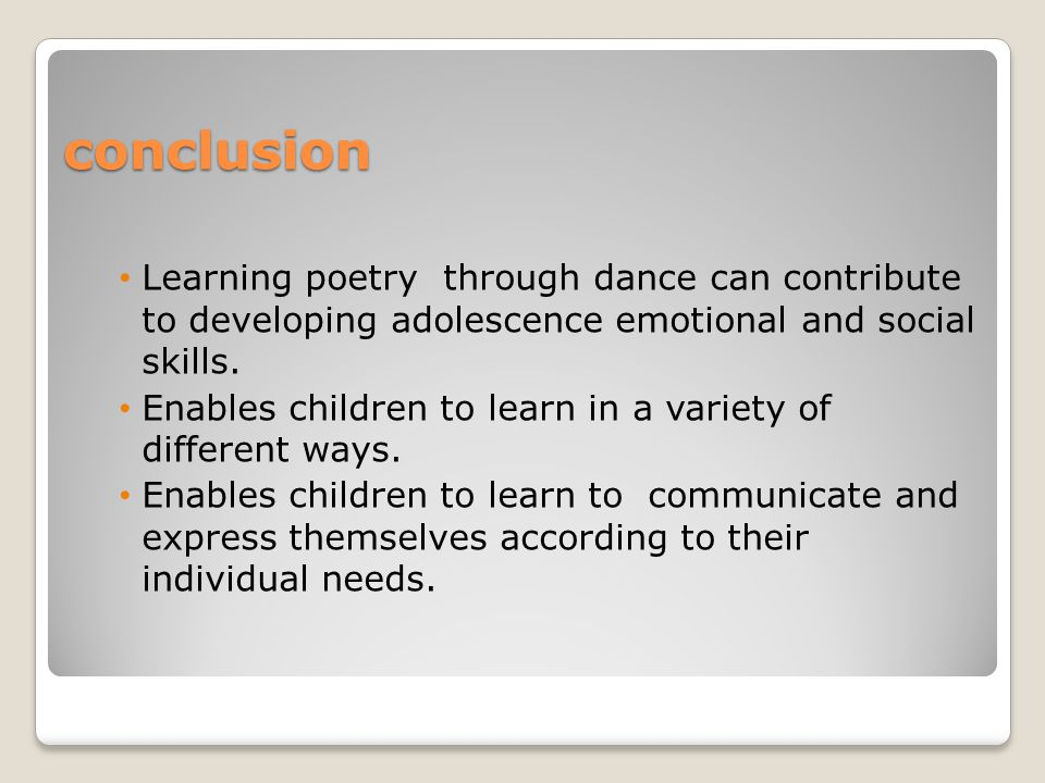 conclusion Learning poetry through dance can contribute to developing adolescence emotional and social skills. Enables children to learn in a variety