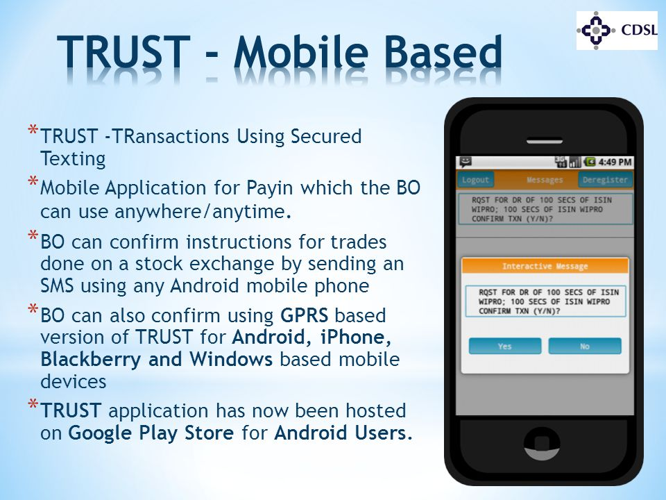 * TRUST -TRansactions Using Secured Texting * Mobile Application for Payin which the BO can use anywhere/anytime. * BO can confirm instructions for tr