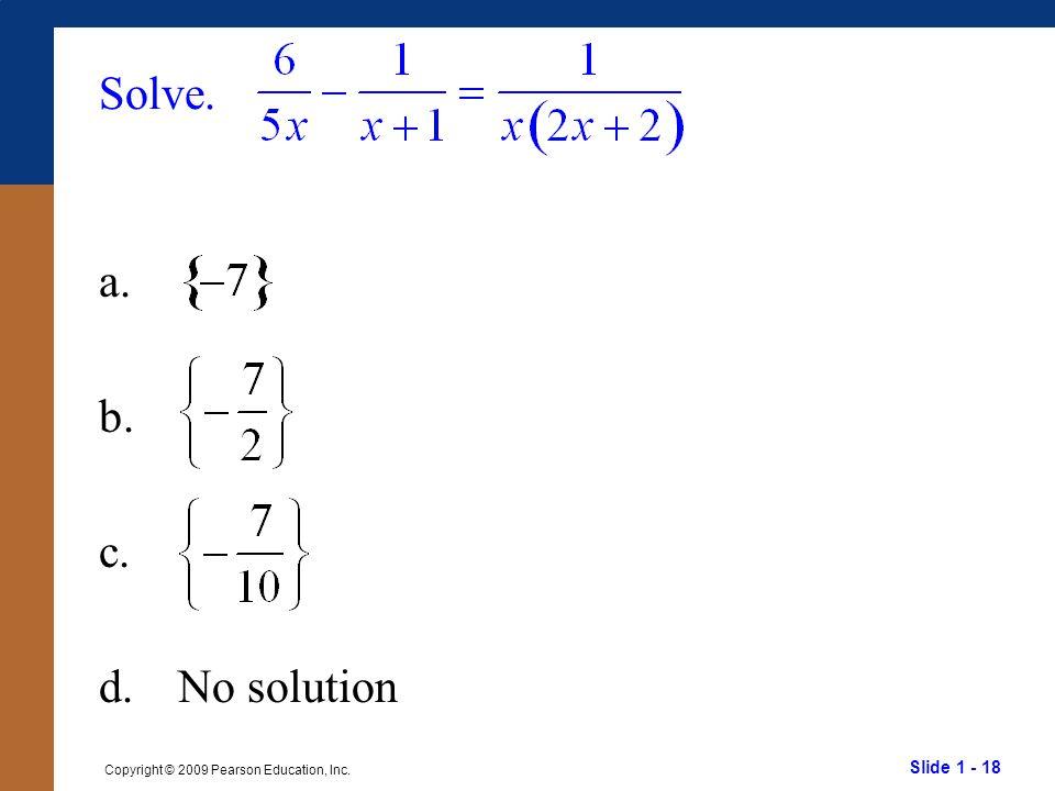 Slide 1 - 18 Copyright © 2009 Pearson Education, Inc. Solve. a. b. c. d.No solution