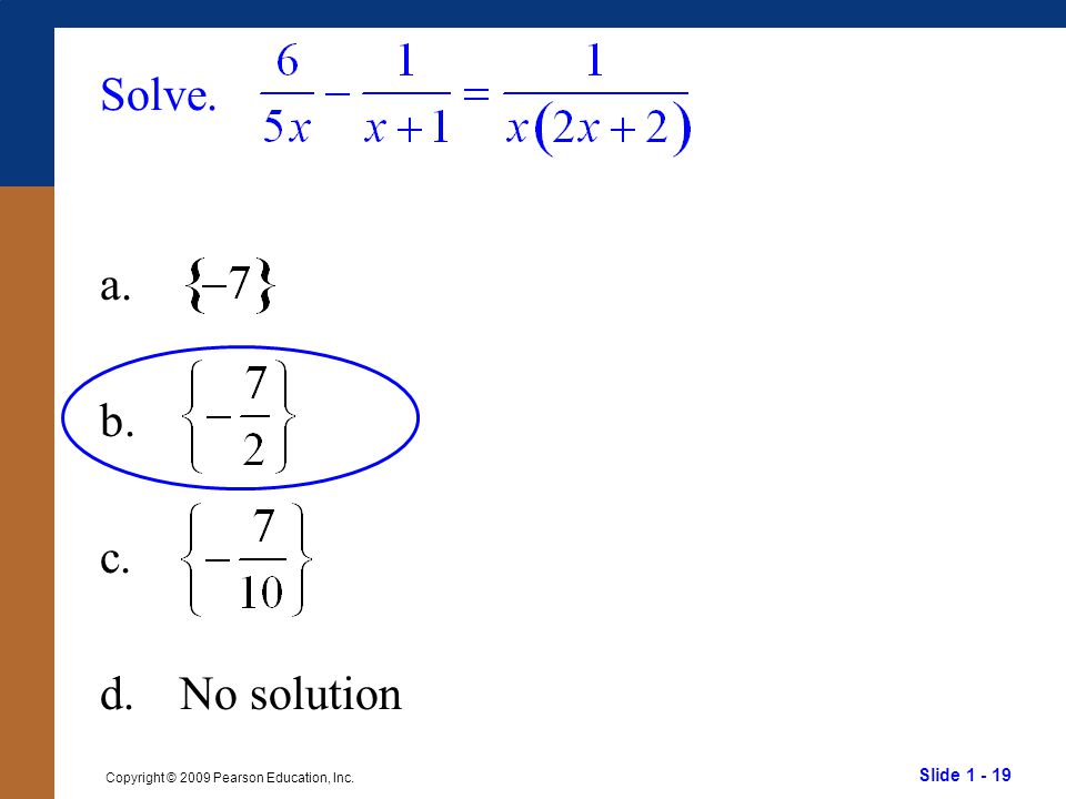 Slide 1 - 19 Copyright © 2009 Pearson Education, Inc. Solve. a. b. c. d.No solution