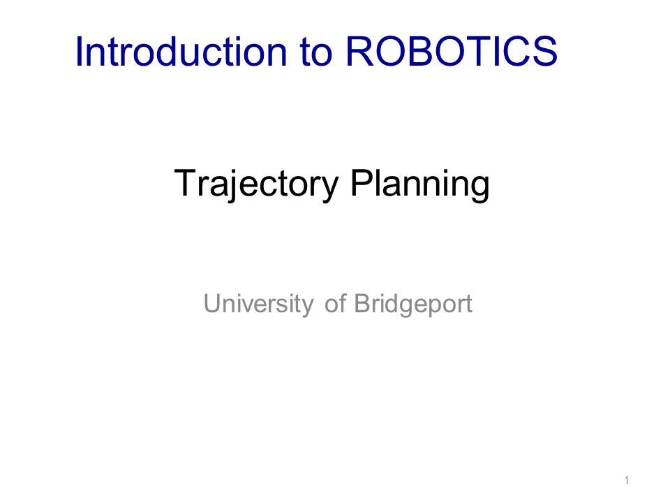 Trajectory Planning University of Bridgeport 1 Introduction to ROBOTICS