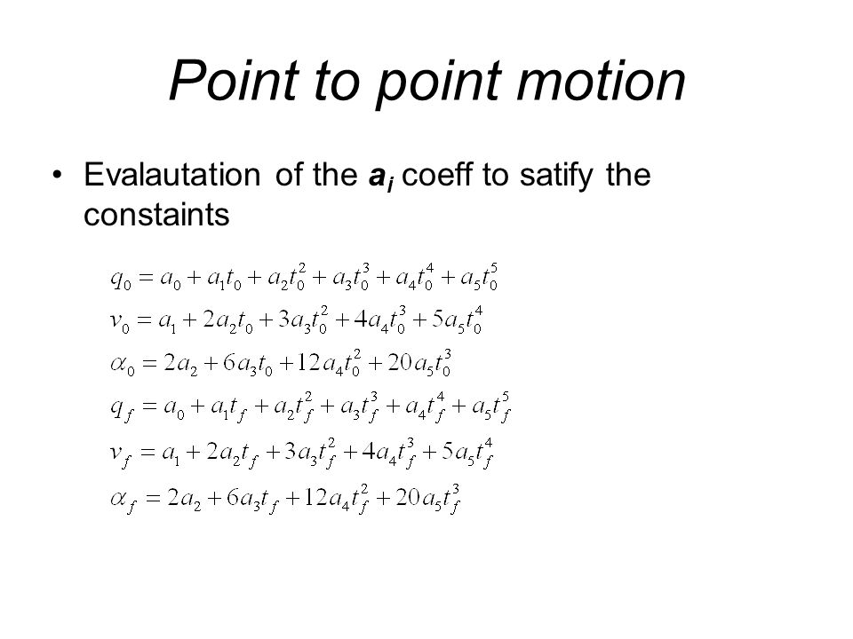 Point to point motion Evalautation of the a i coeff to satify the constaints