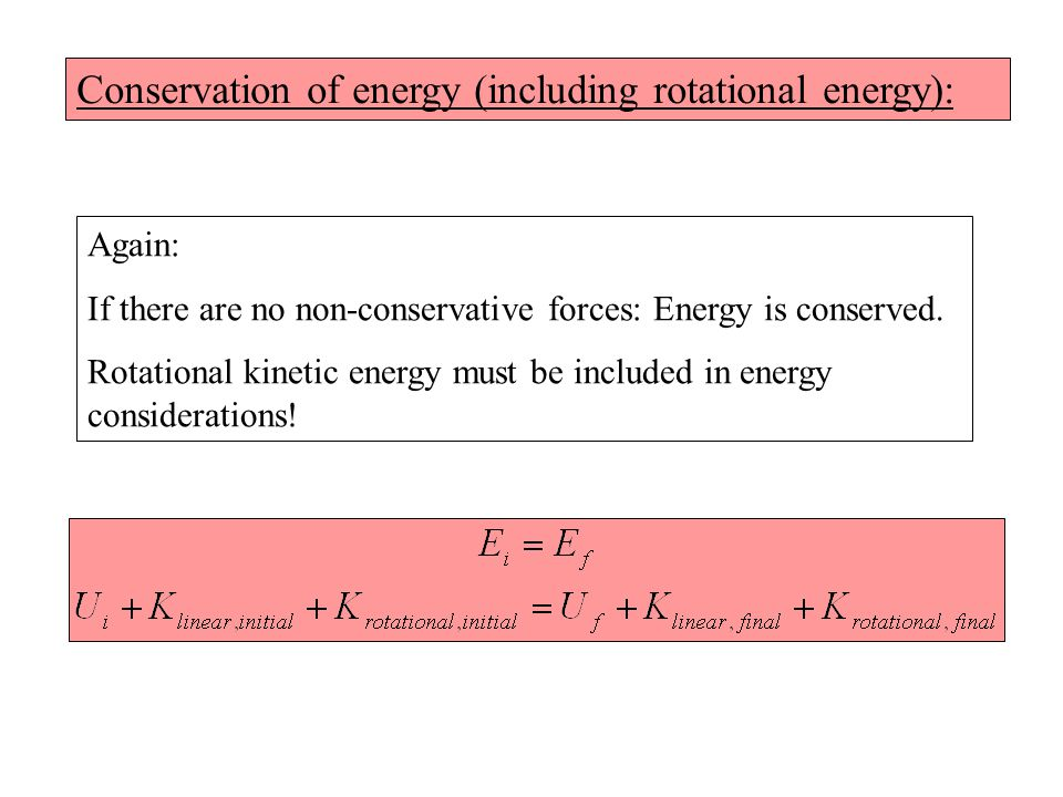 Conservation of energy (including rotational energy): Again: If there are no non-conservative forces: Energy is conserved.