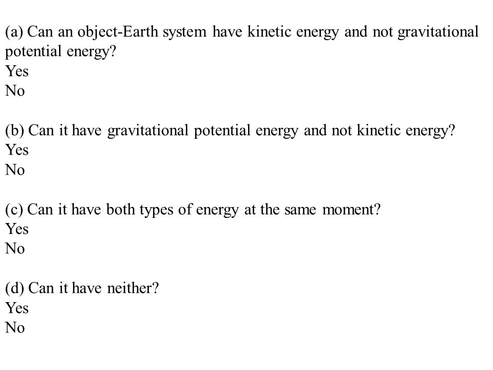 (a) Can an object-Earth system have kinetic energy and not gravitational potential energy.