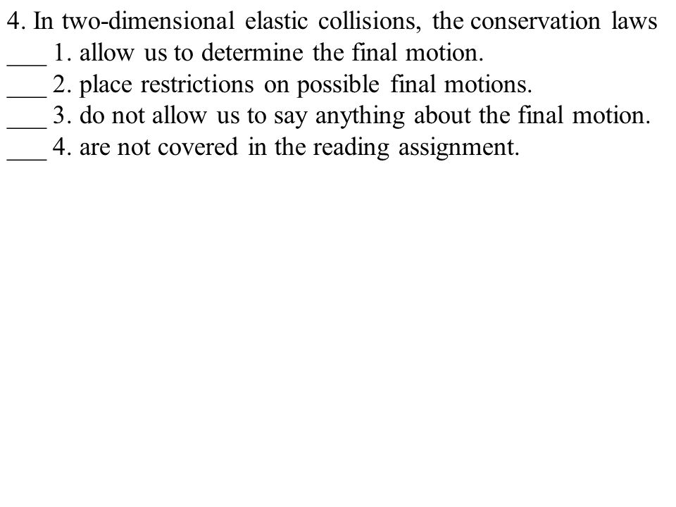 4.In two-dimensional elastic collisions, the conservation laws ___ 1.