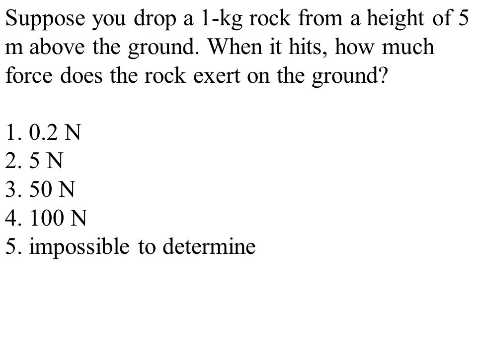 Suppose you drop a 1-kg rock from a height of 5 m above the ground.