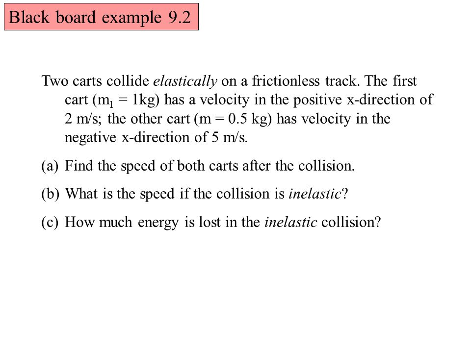 Black board example 9.2 Two carts collide elastically on a frictionless track.