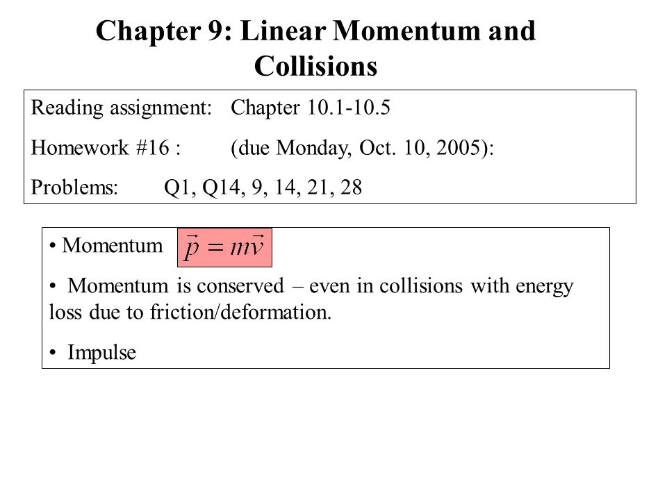 Momentum Momentum is conserved – even in collisions with energy loss due to friction/deformation.