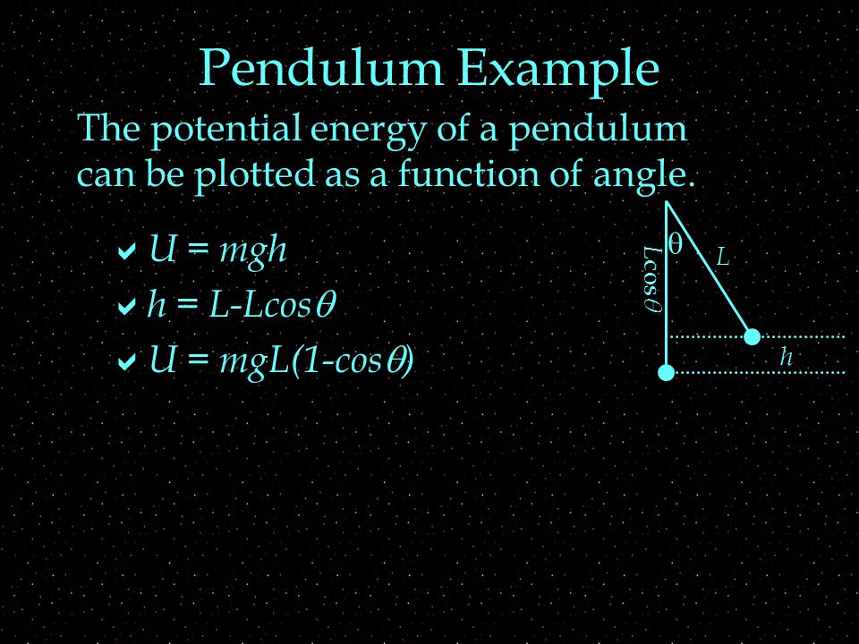 Pendulum U(  ) U = mgL(1-cos  )   If it starts from rest at 10 o,  How much energy does it have.