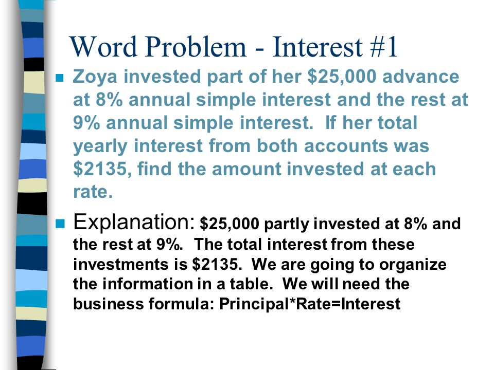 Word Problem - Interest (cont.) n Put % rates as decimals in the Rate column.