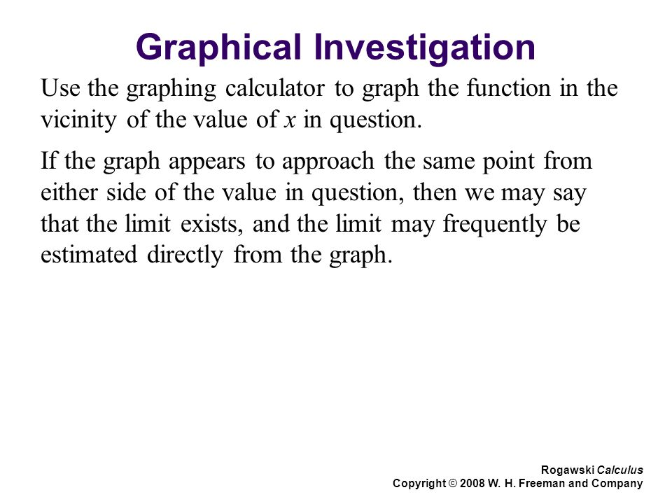 Graphical Investigation Use the graphing calculator to graph the function in the vicinity of the value of x in question. Rogawski Calculus Copyright ©