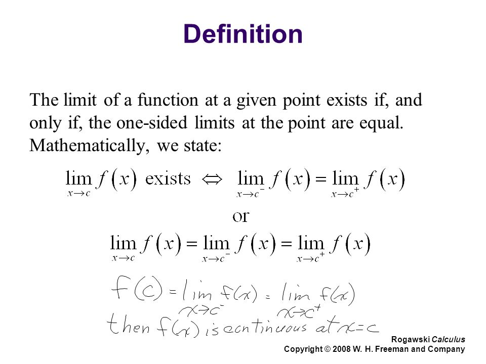 Definition The limit of a function at a given point exists if, and only if, the one-sided limits at the point are equal. Mathematically, we state: Rog