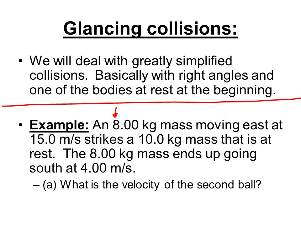 Glancing collisions: We will deal with greatly simplified collisions.