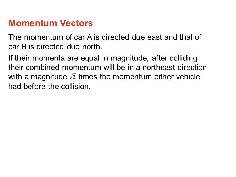 The momentum of car A is directed due east and that of car B is directed due north.