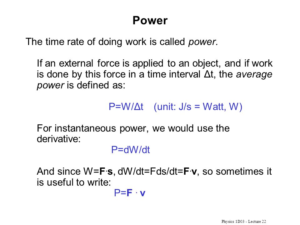 Physics 1D03 - Lecture 22 Power The time rate of doing work is called power.