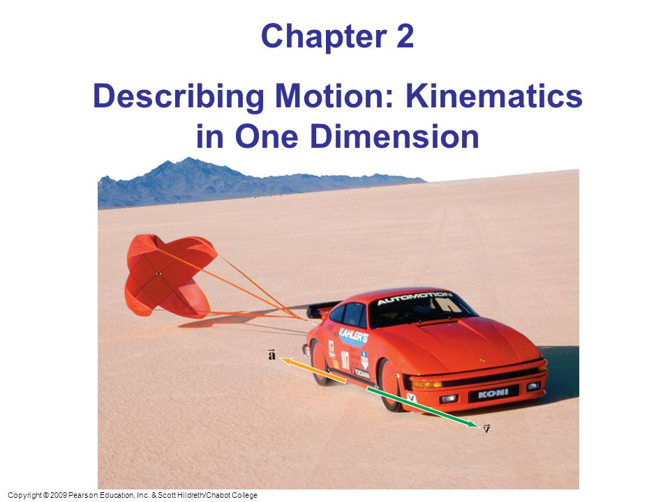 Copyright © 2009 Pearson Education, Inc. & Scott Hildreth/Chabot College Chapter 2 Describing Motion: Kinematics in One Dimension