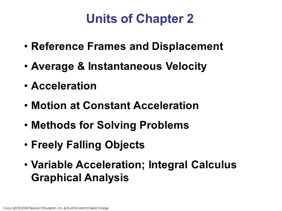 Copyright © 2009 Pearson Education, Inc. & Scott Hildreth/Chabot College Units of Chapter 2 Reference Frames and Displacement Average & Instantaneous