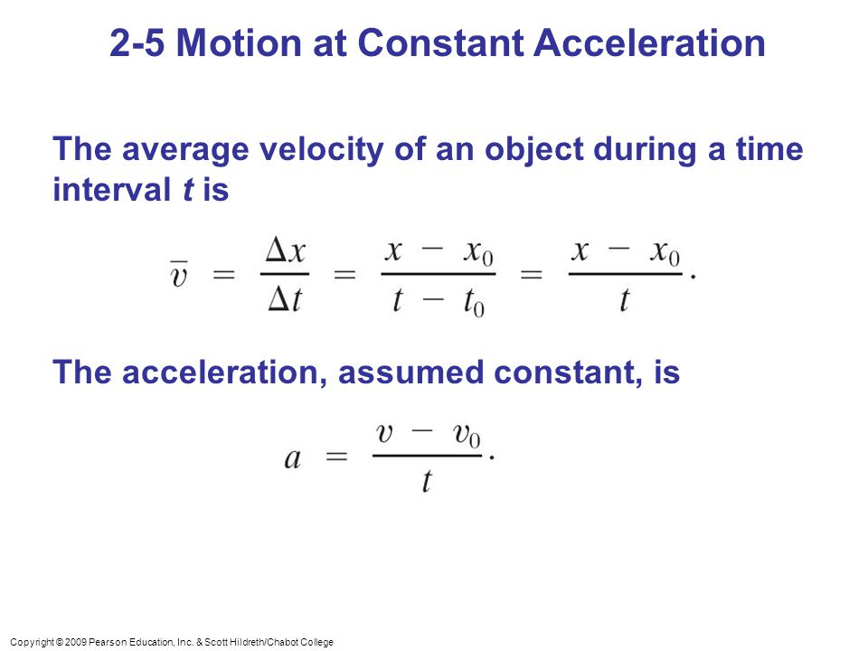Copyright © 2009 Pearson Education, Inc. & Scott Hildreth/Chabot College The average velocity of an object during a time interval t is The acceleratio