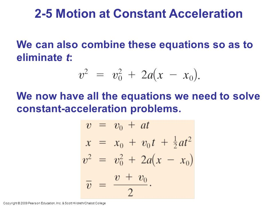 Copyright © 2009 Pearson Education, Inc. & Scott Hildreth/Chabot College 2-5 Motion at Constant Acceleration We can also combine these equations so as
