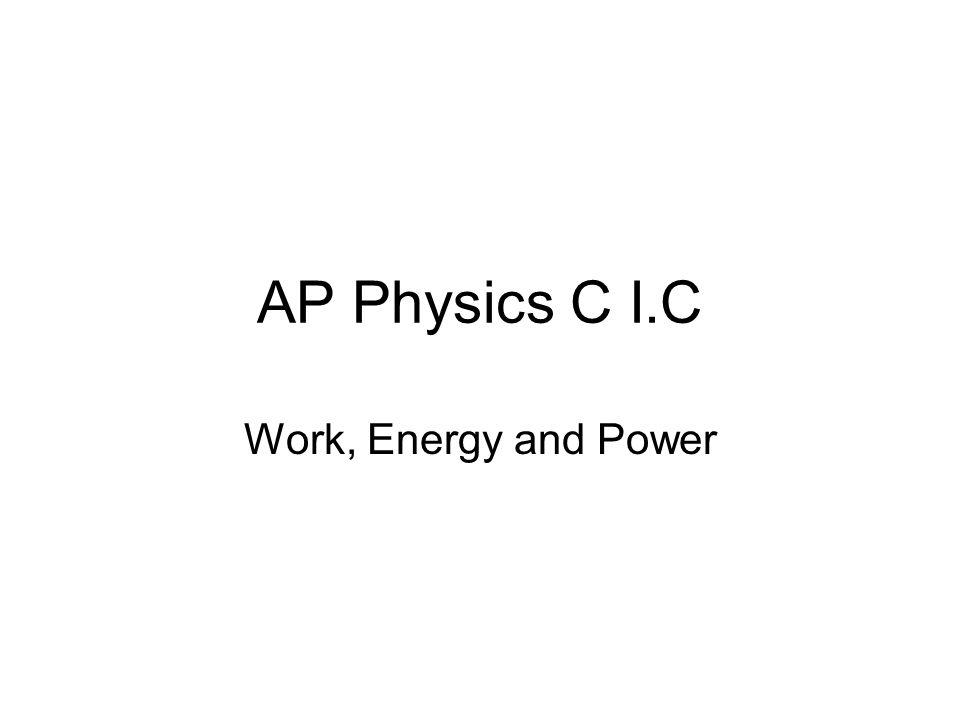 AP Physics C I.C Work, Energy and Power