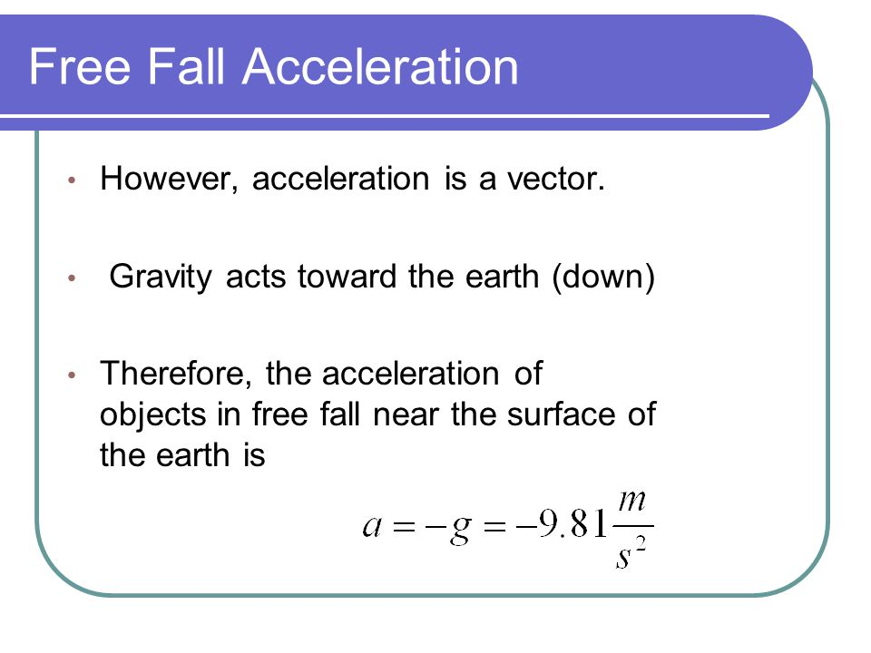Free Fall Acceleration However, acceleration is a vector.