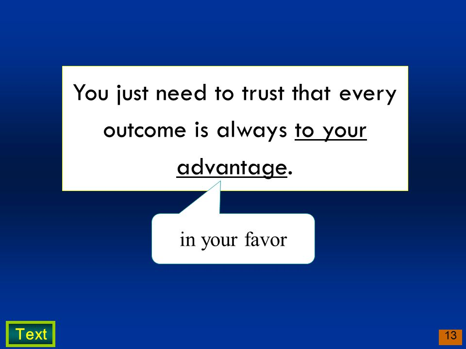 13 You just need to trust that every outcome is always to your advantage. in your favor Text