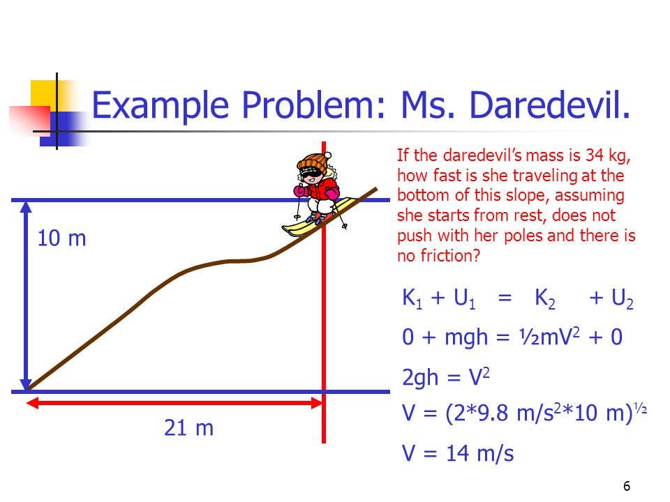 5 Example Problem: Ms. Daredevil. Where is our fearless daredevil's potential energy the highest.