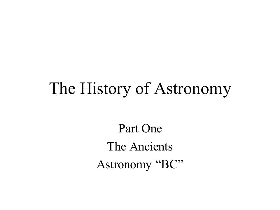 The History of Astronomy Part One The Ancients Astronomy BC