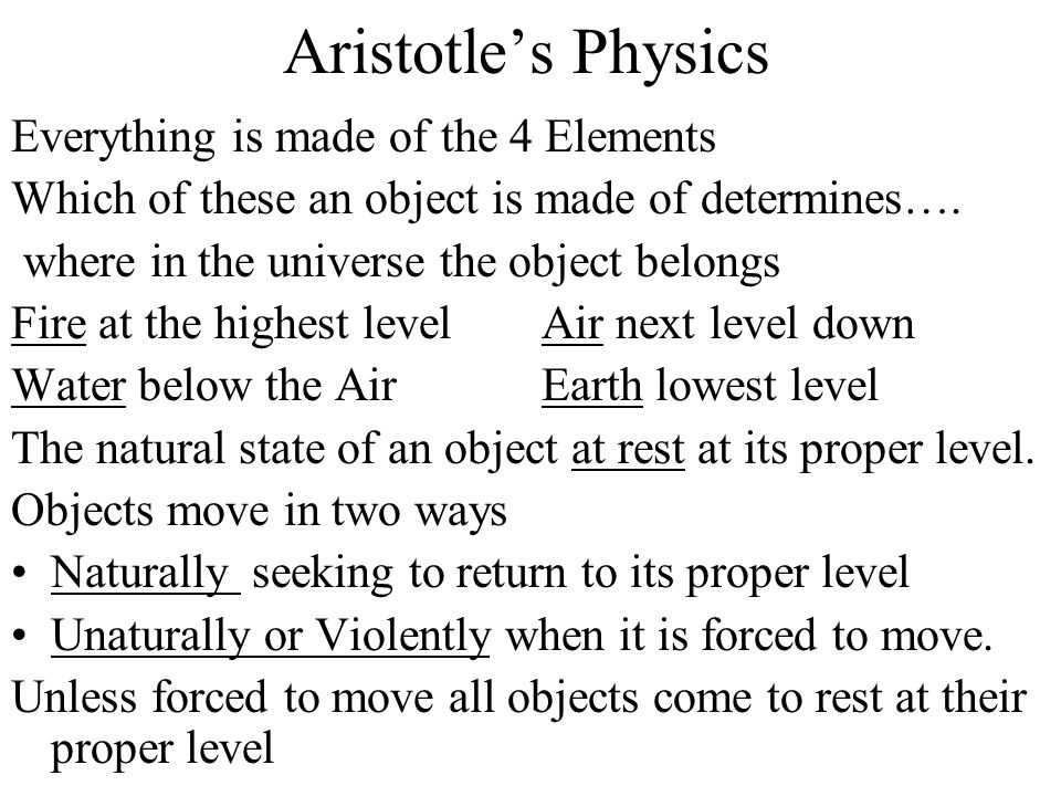 Aristotle's Physics Everything is made of the 4 Elements Which of these an object is made of determines…. where in the universe the object belongs Fir