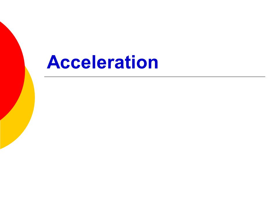 Recall:  Acceleration is the rate at which velocity increases or decreases  If an object is accelerating is not experiencing uniform motion