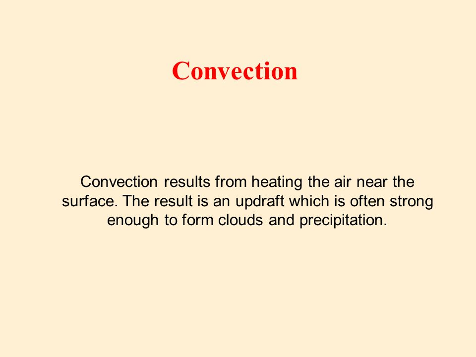 Convection results from heating the air near the surface.