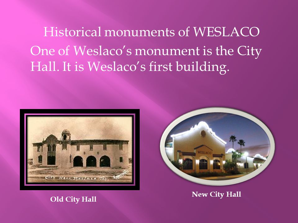 Historical monuments of WESLACO One of Weslaco's monument is the City Hall.