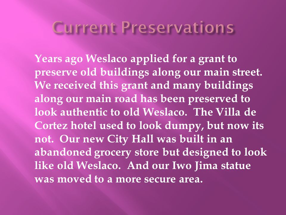 Years ago Weslaco applied for a grant to preserve old buildings along our main street.