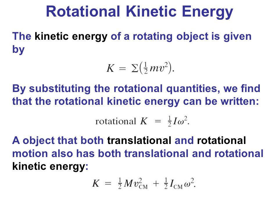 Rotational Kinetic Energy The kinetic energy of a rotating object is given by By substituting the rotational quantities, we find that the rotational k