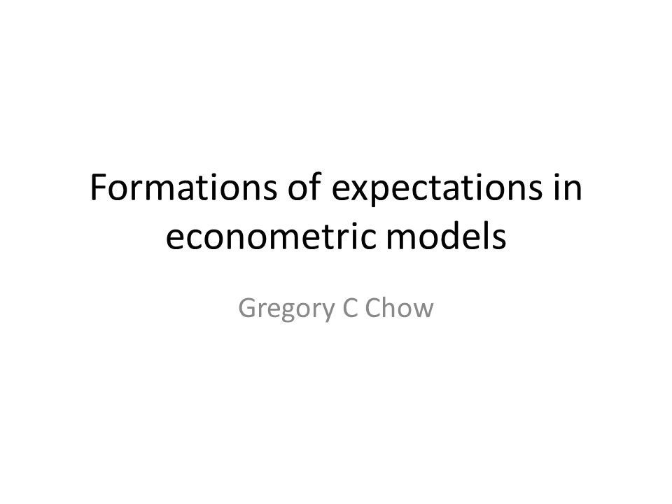 Formations of expectations in econometric models Gregory C Chow