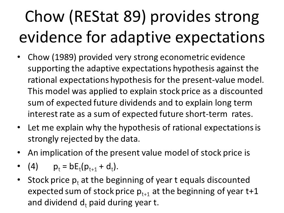 Why rational expectations is rejected in testing present value models The expectation here means the subjective expectation of investors who are willing to pay p t now because they think that a year from now the stock price p t+1 and dividend d t will be such that their discounted sum will equal the current price p t.