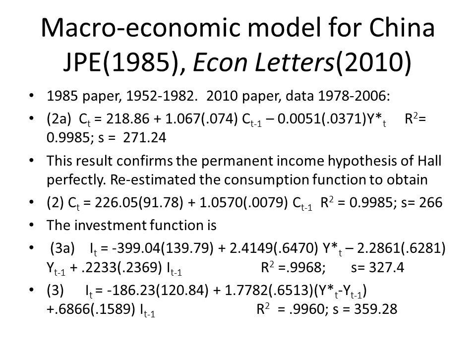 Macro-economic model for China JPE(1985), Econ Letters(2010) 1985 paper, 1952-1982. 2010 paper, data 1978-2006: (2a) C t = 218.86 + 1.067(.074) C t-1