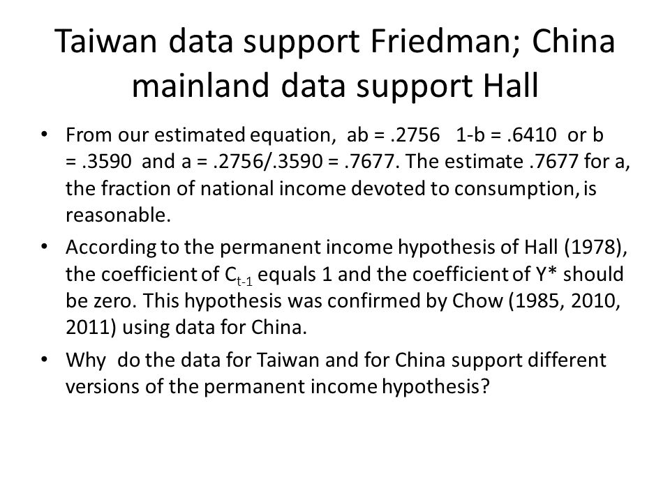 Taiwan data support Friedman; China mainland data support Hall From our estimated equation, ab =.2756 1-b =.6410 or b =.3590 and a =.2756/.3590 =.7677