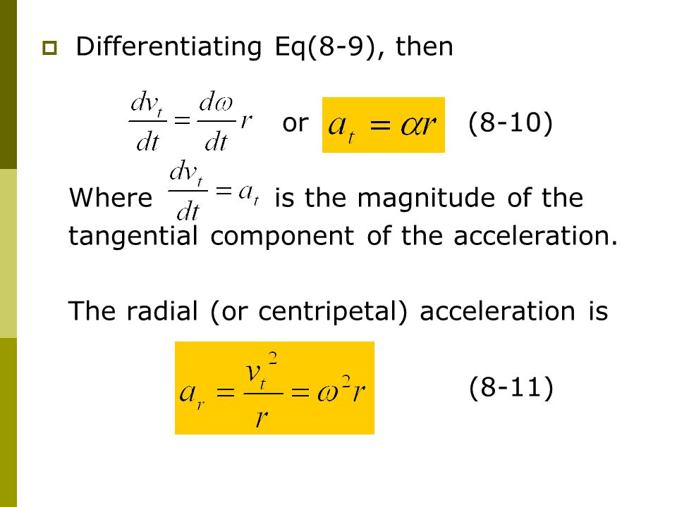  Differentiating Eq(8-9), then or (8-10) Where is the magnitude of the tangential component of the acceleration. The radial (or centripetal) accelera