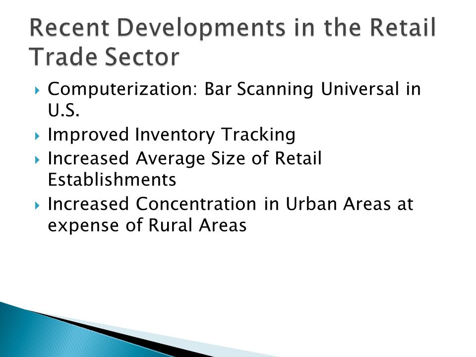  Computerization: Bar Scanning Universal in U.S.  Improved Inventory Tracking  Increased Average Size of Retail Establishments  Increased Concentr
