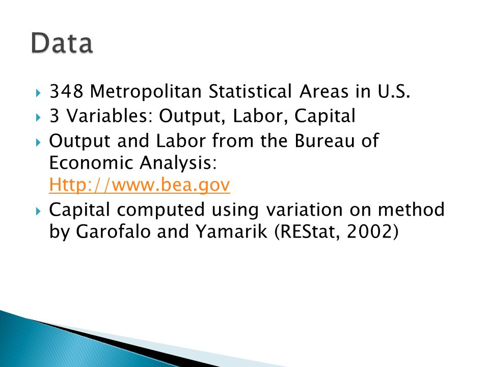  348 Metropolitan Statistical Areas in U.S.  3 Variables: Output, Labor, Capital  Output and Labor from the Bureau of Economic Analysis: Http://www