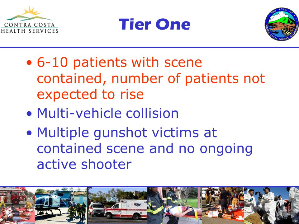 Tier One 6-10 patients with scene contained, number of patients not expected to rise Multi-vehicle collision Multiple gunshot victims at contained scene and no ongoing active shooter